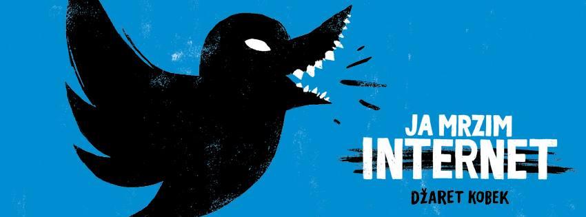 """Tviter je simptom, bolest je internet: recenzija knjige """"Ja mrzim internet"""" Džareta Kobeka"""